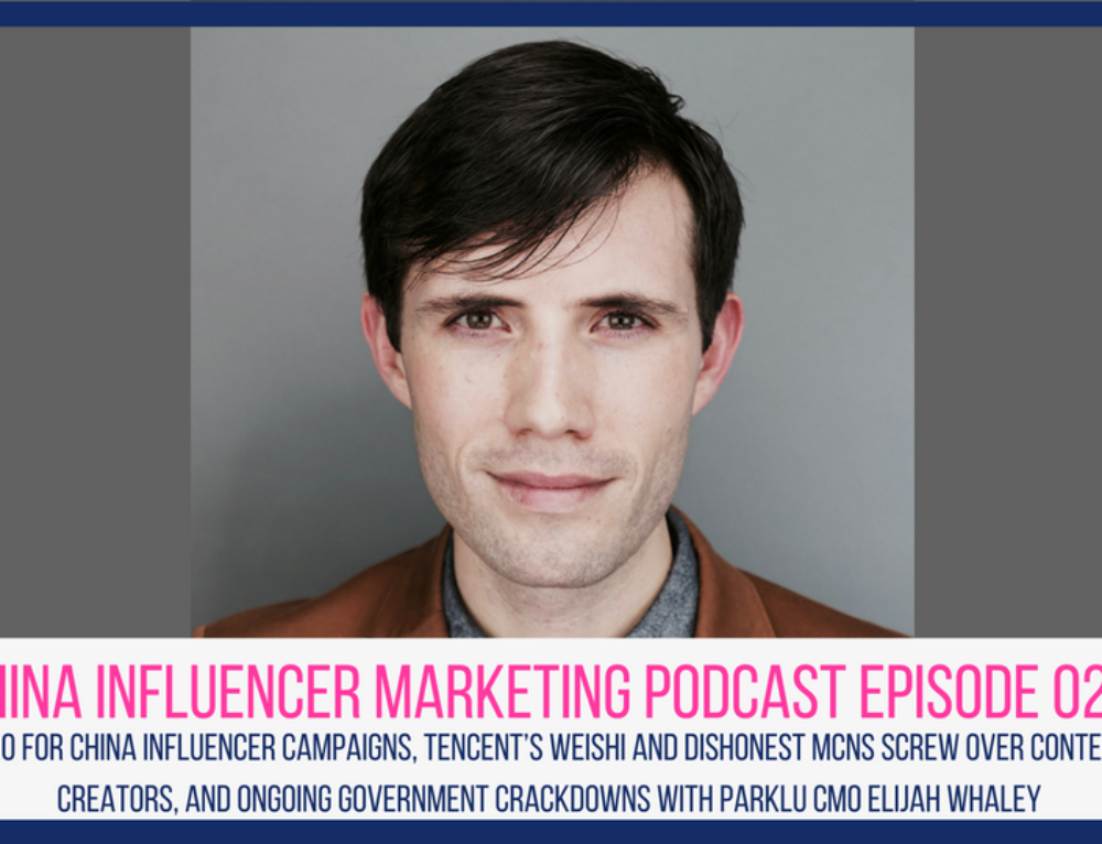 CIM Episode 025: SEO for China Influencer Campaigns, Tencent's Weishi and Dishonest MCNs Screw Over Content Creators, and Ongoing Government Crackdowns with PARKLU CMO Elijah Whaley